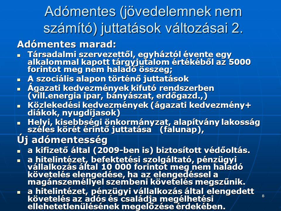 8 Adómentes (jövedelemnek nem számító) juttatások változásai 2. Adómentes marad:  Társadalmi szervezettől, egyháztól évente egy alkalommal kapott tár