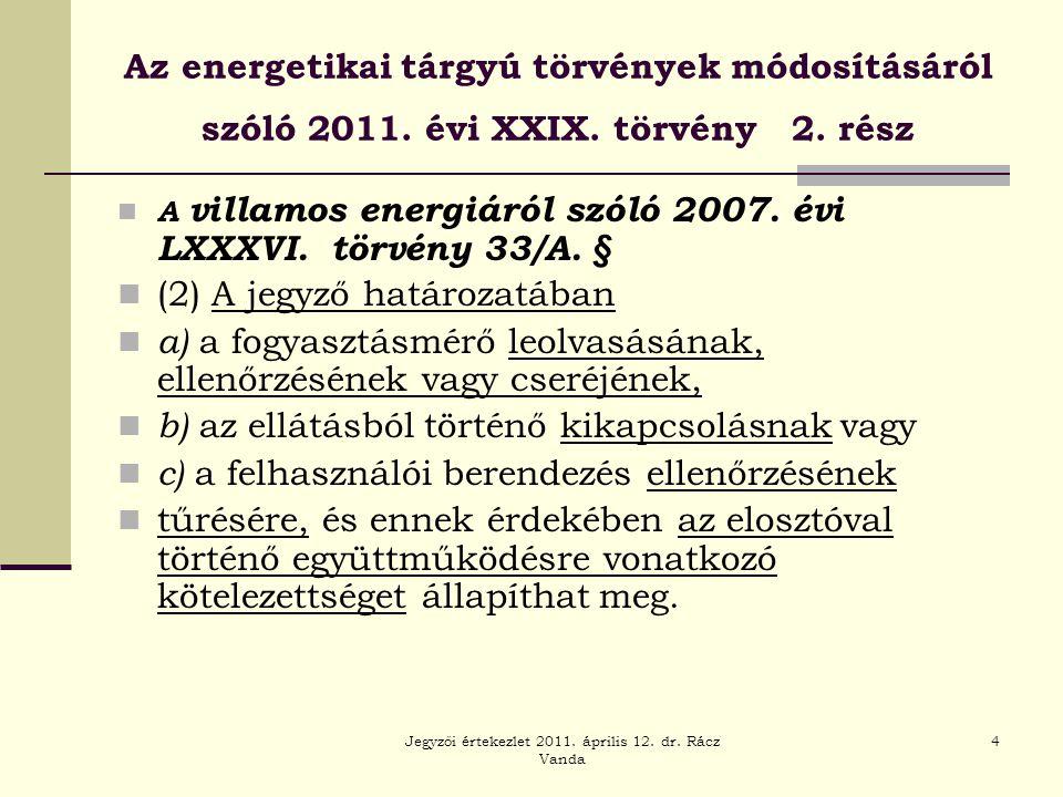 Jegyzői értekezlet 2011. április 12. dr. Rácz Vanda 4 Az energetikai tárgyú törvények módosításáról szóló 2011. évi XXIX. törvény 2. rész  A villamos