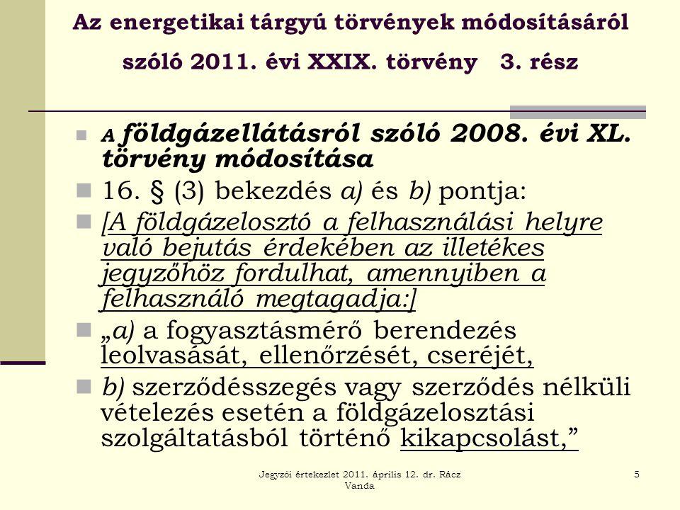 Jegyzői értekezlet 2011. április 12. dr. Rácz Vanda 5 Az energetikai tárgyú törvények módosításáról szóló 2011. évi XXIX. törvény 3. rész  A földgáze