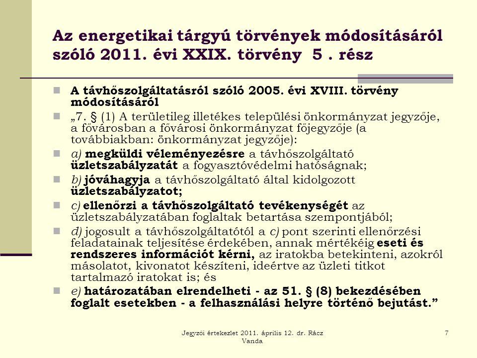 Jegyzői értekezlet 2011. április 12. dr. Rácz Vanda 7 Az energetikai tárgyú törvények módosításáról szóló 2011. évi XXIX. törvény 5. rész  A távhőszo