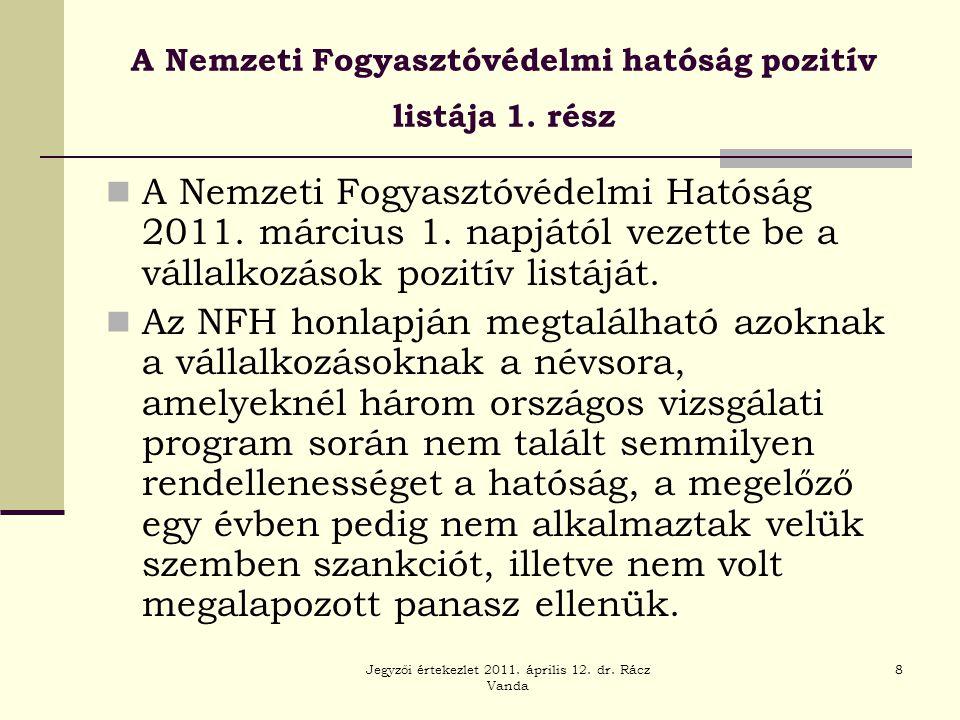 Jegyzői értekezlet 2011. április 12. dr. Rácz Vanda 8 A Nemzeti Fogyasztóvédelmi hatóság pozitív listája 1. rész  A Nemzeti Fogyasztóvédelmi Hatóság