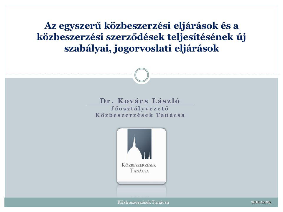 Dr. Kovács László főosztályvezető Közbeszerzések Tanácsa Az egyszerű közbeszerzési eljárások és a közbeszerzési szerződések teljesítésének új szabálya