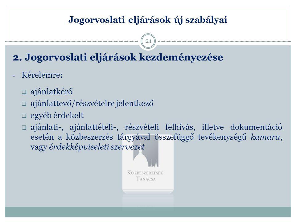 Jogorvoslati eljárások új szabályai 2. Jogorvoslati eljárások kezdeményezése - Kérelemre:  ajánlatkérő  ajánlattevő/részvételre jelentkező  egyéb é