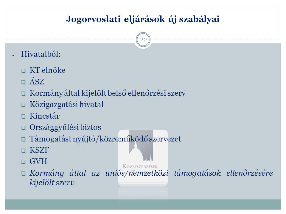 Jogorvoslati eljárások új szabályai - Hivatalból:  KT elnöke  ÁSZ  Kormány által kijelölt belső ellenőrzési szerv  Közigazgatási hivatal  Kincstá