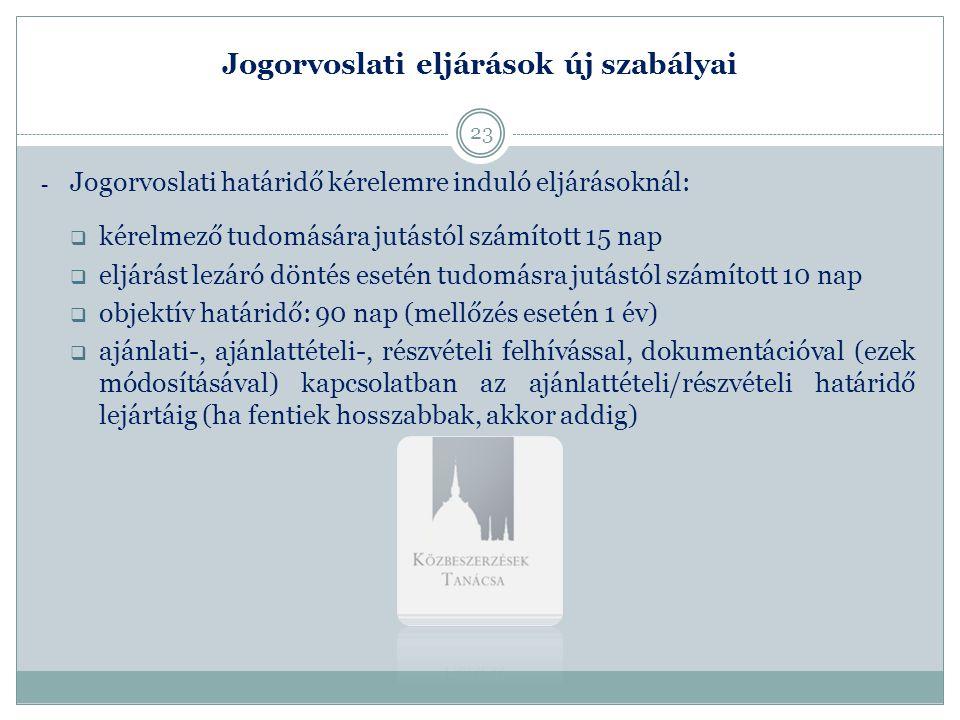Jogorvoslati eljárások új szabályai - Jogorvoslati határidő kérelemre induló eljárásoknál:  kérelmező tudomására jutástól számított 15 nap  eljárást