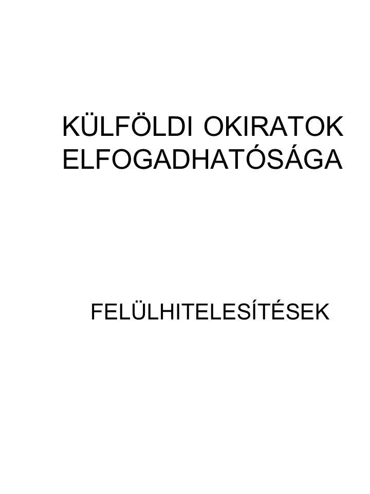 KÜLFÖLDI OKIRATOK ELFOGADHATÓSÁGA FELÜLHITELESÍTÉSEK