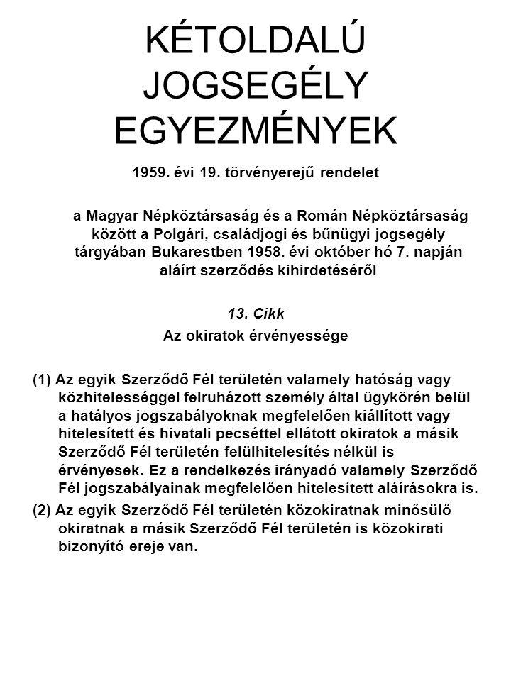 KÉTOLDALÚ JOGSEGÉLY EGYEZMÉNYEK 1959. évi 19. törvényerejű rendelet a Magyar Népköztársaság és a Román Népköztársaság között a Polgári, családjogi és