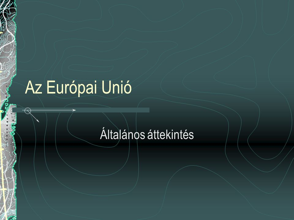 Az Európai Unió Általános áttekintés