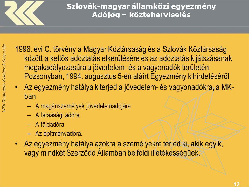 MTA Regionális Kutatások Központja 12 Szlovák-magyar államközi egyezmény Adójog – közteherviselés 1996.