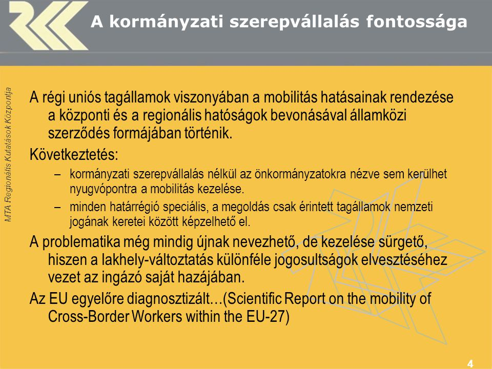 MTA Regionális Kutatások Központja 4 A kormányzati szerepvállalás fontossága A régi uniós tagállamok viszonyában a mobilitás hatásainak rendezése a központi és a regionális hatóságok bevonásával államközi szerződés formájában történik.