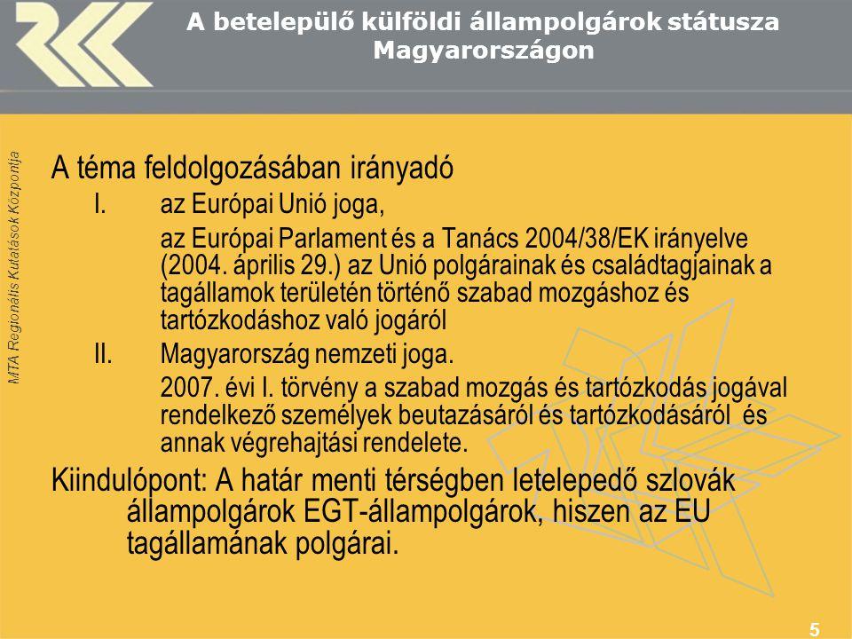 MTA Regionális Kutatások Központja 5 A betelepülő külföldi állampolgárok státusza Magyarországon A téma feldolgozásában irányadó I.az Európai Unió joga, az Európai Parlament és a Tanács 2004/38/EK irányelve (2004.