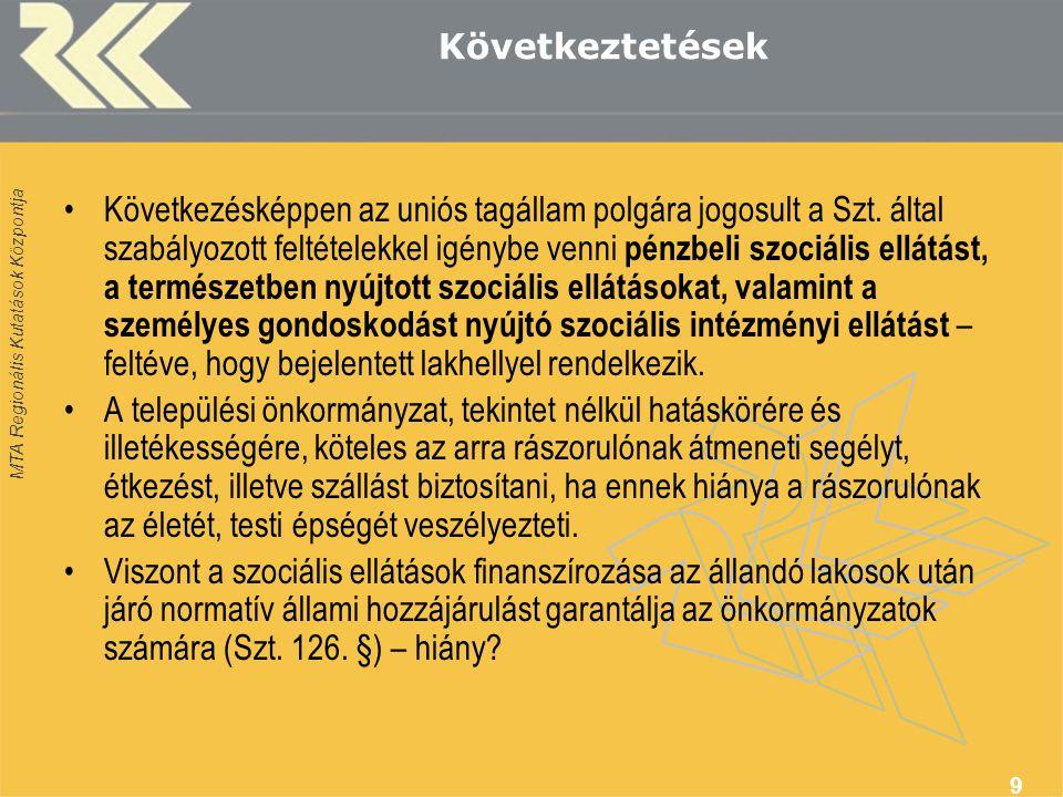 MTA Regionális Kutatások Központja 9 Következtetések •Következésképpen az uniós tagállam polgára jogosult a Szt.