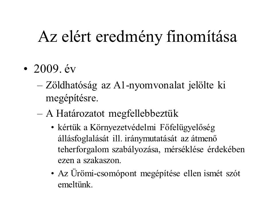 Az elért eredmény finomítása •2009.év –Zöldhatóság az A1-nyomvonalat jelölte ki megépítésre.