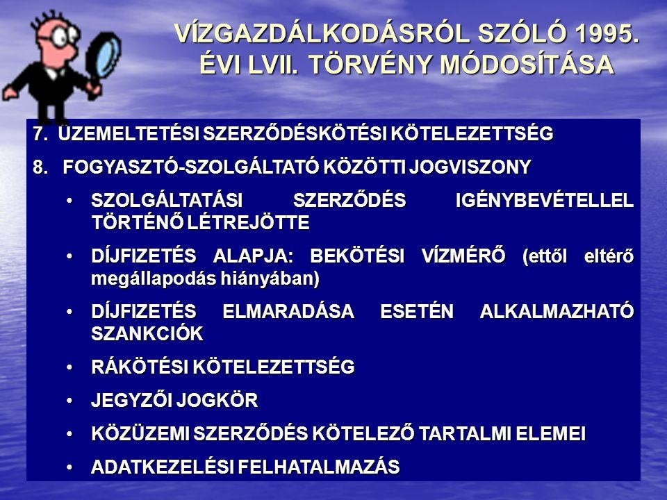 VÍZGAZDÁLKODÁSRÓL SZÓLÓ 1995. ÉVI LVII. TÖRVÉNY MÓDOSÍTÁSA 7.ÜZEMELTETÉSI SZERZŐDÉSKÖTÉSI KÖTELEZETTSÉG 8. FOGYASZTÓ-SZOLGÁLTATÓ KÖZÖTTI JOGVISZONY •S