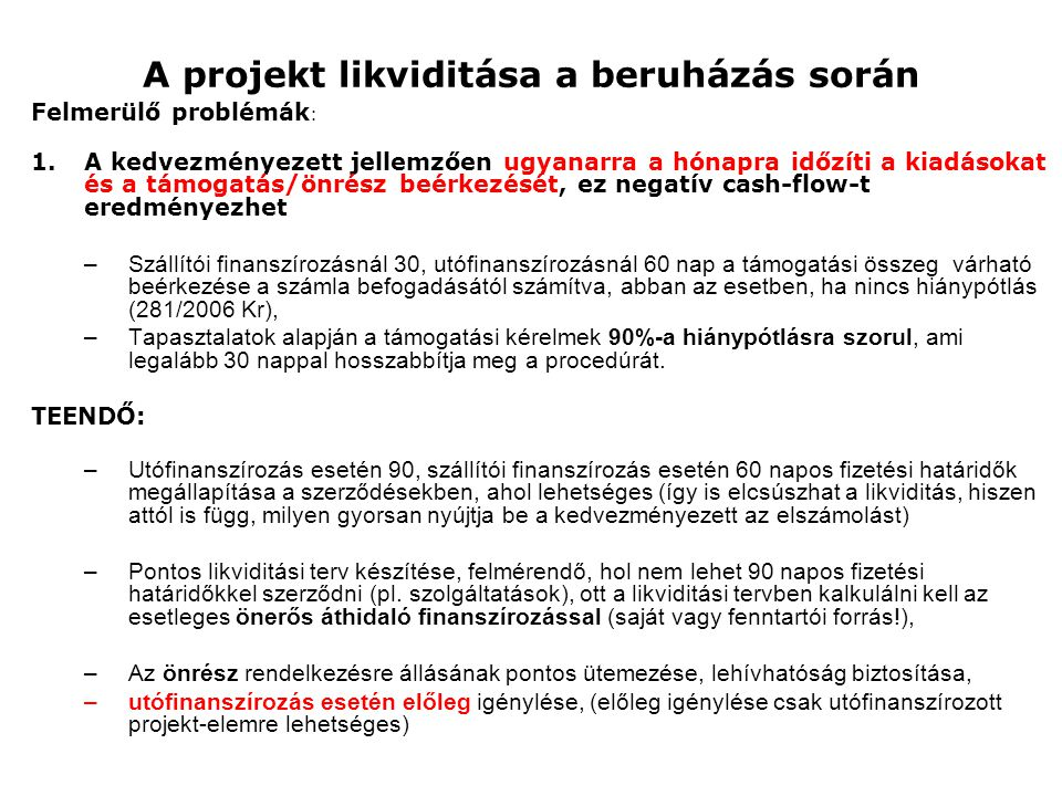 A projekt likviditása Felmerülő problémák: 2.A kedvezményezett nem kalkulál azzal, hogy építési beruházások esetén a fordított ÁFA-tartalmat azonnal be kell fizetnie az APEH-nak (ld 2007/CXXVII, 142.