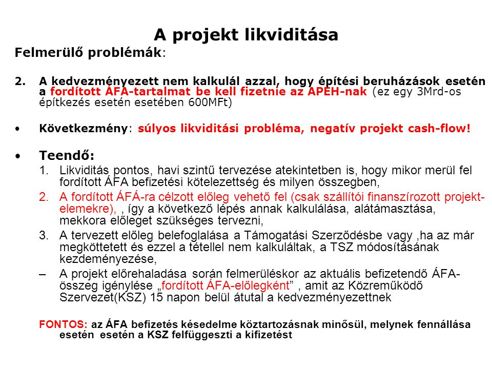 """A projekt likviditása Fordított ÁFA fizetési kötelezettség, a támogatási összeg beérkezése és a cash-flow bemutatása egy negyedéves elszámolású, 1,8Mrd Ft építési költségű projektnél, előleg nélkül A teljes építési számla: 1,800M Ft Teljes ÁFA-tartalom:360MFt Igényelendő fordított ÁFA előleg: 360MFt Legnagyobb lehívás ennél az ütemezésnél: 80MFt (""""Rulírozó előleg nem lehetséges)"""