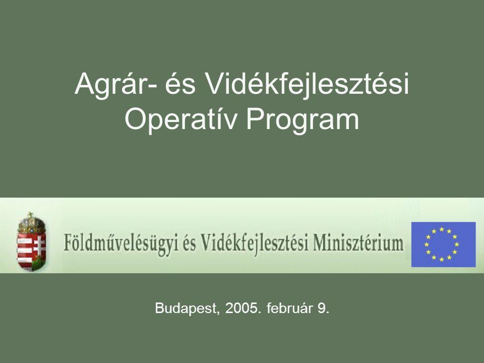 Agrár- és Vidékfejlesztési Operatív Program Budapest, 2005. február 9.