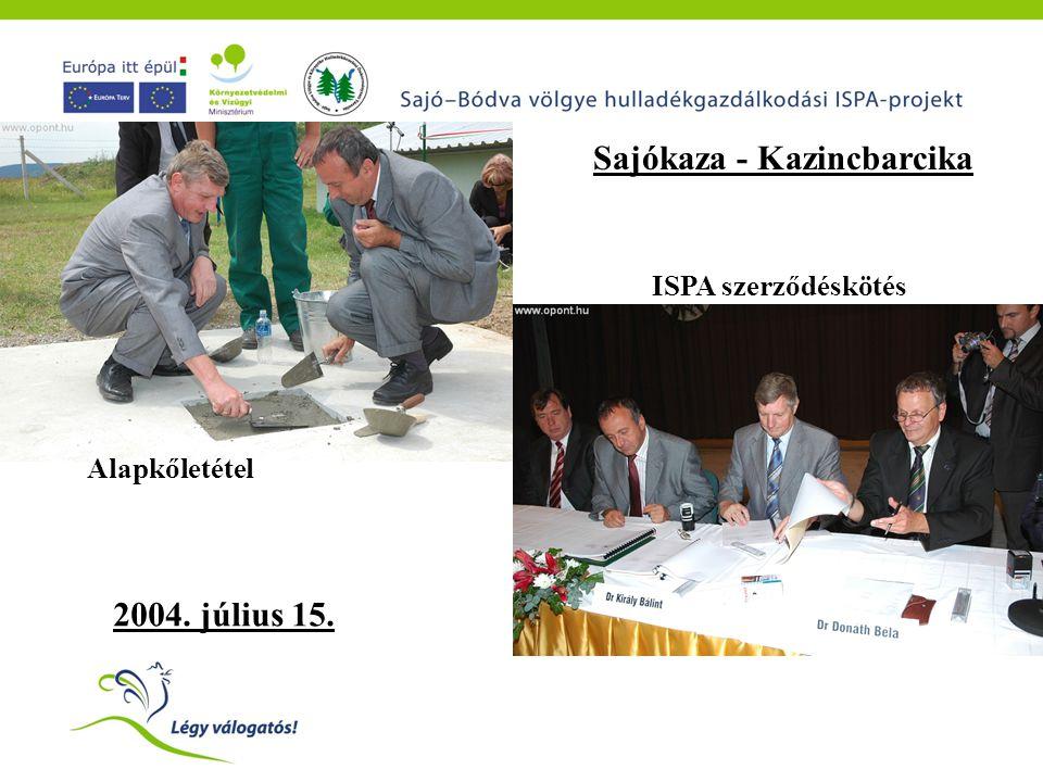 Alapkőletétel ISPA szerződéskötés 2004. július 15. Sajókaza - Kazincbarcika