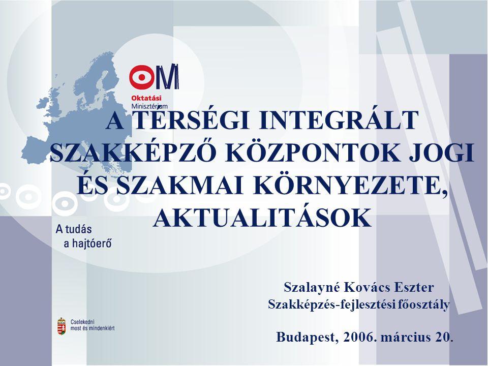 A TÉRSÉGI INTEGRÁLT SZAKKÉPZŐ KÖZPONTOK JOGI ÉS SZAKMAI KÖRNYEZETE, AKTUALITÁSOK Budapest, 2006.