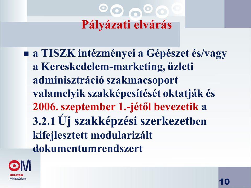 10 Pályázati elvárás n a TISZK intézményei a Gépészet és/vagy a Kereskedelem-marketing, üzleti adminisztráció szakmacsoport valamelyik szakképesítését oktatják és 2006.