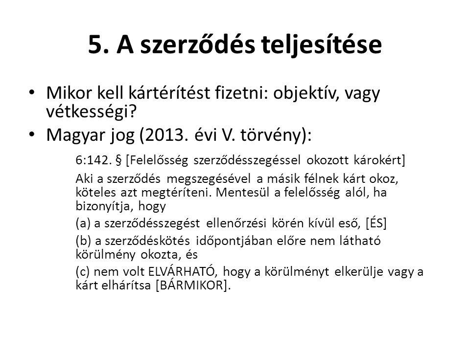 5. A szerződés teljesítése • Mikor kell kártérítést fizetni: objektív, vagy vétkességi? • Magyar jog (2013. évi V. törvény): 6:142. § [Felelősség szer