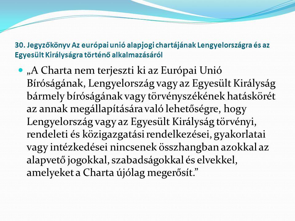 """30. Jegyzőkönyv Az európai unió alapjogi chartájának Lengyelországra és az Egyesült Királyságra történő alkalmazásáról  """"A Charta nem terjeszti ki az"""