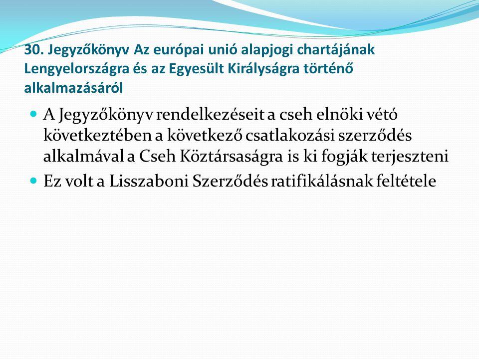 30. Jegyzőkönyv Az európai unió alapjogi chartájának Lengyelországra és az Egyesült Királyságra történő alkalmazásáról  A Jegyzőkönyv rendelkezéseit