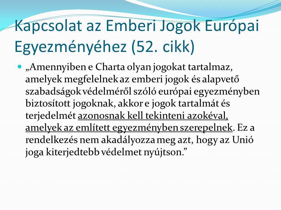 """Kapcsolat az Emberi Jogok Európai Egyezményéhez (52. cikk)  """"Amennyiben e Charta olyan jogokat tartalmaz, amelyek megfelelnek az emberi jogok és alap"""