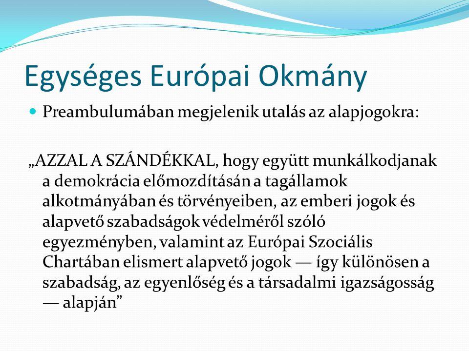 """Egységes Európai Okmány  Preambulumában megjelenik utalás az alapjogokra: """"AZZAL A SZÁNDÉKKAL, hogy együtt munkálkodjanak a demokrácia előmozdításán a tagállamok alkotmányában és törvényeiben, az emberi jogok és alapvető szabadságok védelméről szóló egyezményben, valamint az Európai Szociális Chartában elismert alapvető jogok — így különösen a szabadság, az egyenlőség és a társadalmi igazságosság — alapján"""