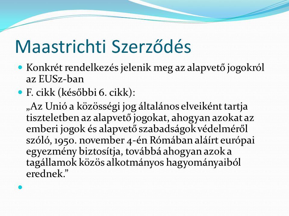 """Amszterdami Szerződés  A megkülönböztetés tilalma kiterjed a vallási, faji, nemek közötti, életkoron alapuló megkülönböztetésre  Megjelennek alapjogoktól átitatott politikák is: szociálpolitika, menekültügy (családi élet, gyermekek joga), környezetvédelem, adatvédelem  Módosítja az F cikket: """"Az Unió a szabadság, a demokrácia, az emberi jogok és az alapvető szabadságok tiszteletben tartása és a jogállamiság elvein alapul, amely alapelvek közösek a tagállamokban."""