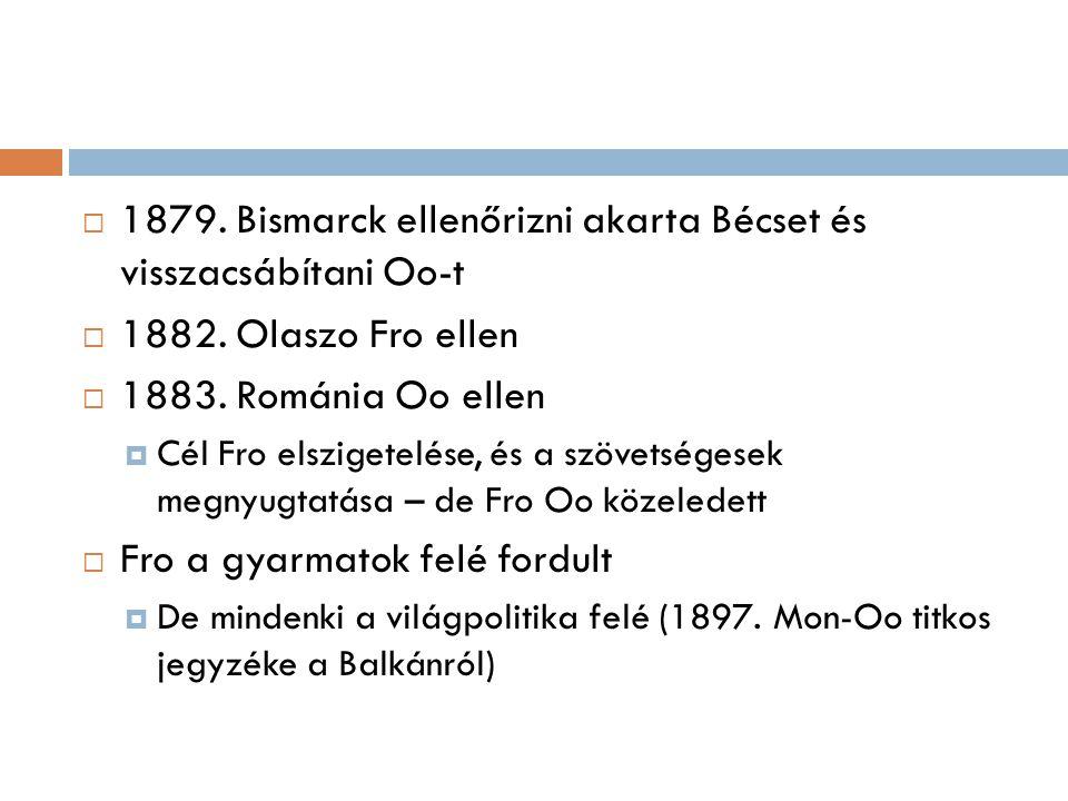  1879. Bismarck ellenőrizni akarta Bécset és visszacsábítani Oo-t  1882. Olaszo Fro ellen  1883. Románia Oo ellen  Cél Fro elszigetelése, és a szö