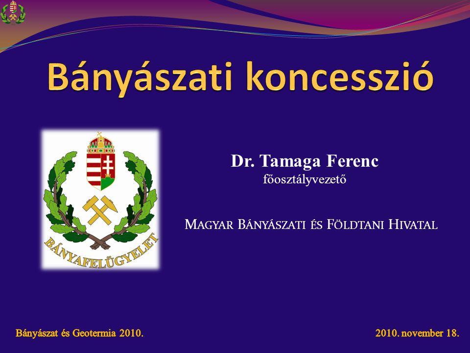 Dr. Tamaga Ferenc főosztályvezető M AGYAR B ÁNYÁSZATI ÉS F ÖLDTANI H IVATAL