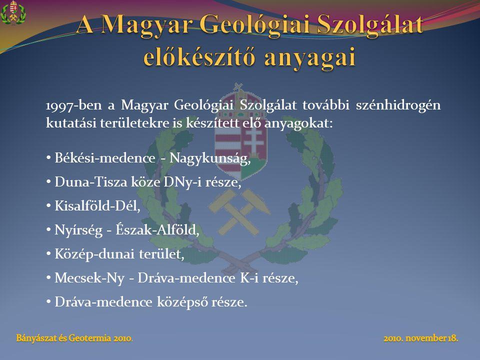 1997-ben a Magyar Geológiai Szolgálat további szénhidrogén kutatási területekre is készített elő anyagokat: • Békési-medence - Nagykunság, • Duna-Tisza köze DNy-i része, • Kisalföld-Dél, • Nyírség - Észak-Alföld, • Közép-dunai terület, • Mecsek-Ny - Dráva-medence K-i része, • Dráva-medence középső része.