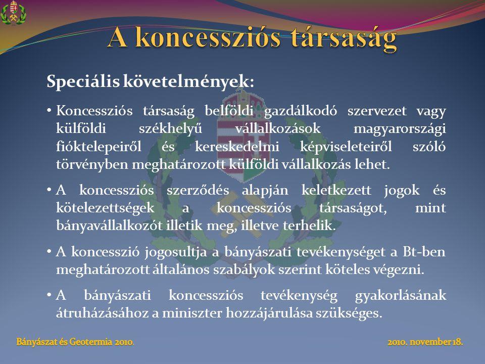 Speciális követelmények: • Koncessziós társaság belföldi gazdálkodó szervezet vagy külföldi székhelyű vállalkozások magyarországi fióktelepeiről és kereskedelmi képviseleteiről szóló törvényben meghatározott külföldi vállalkozás lehet.