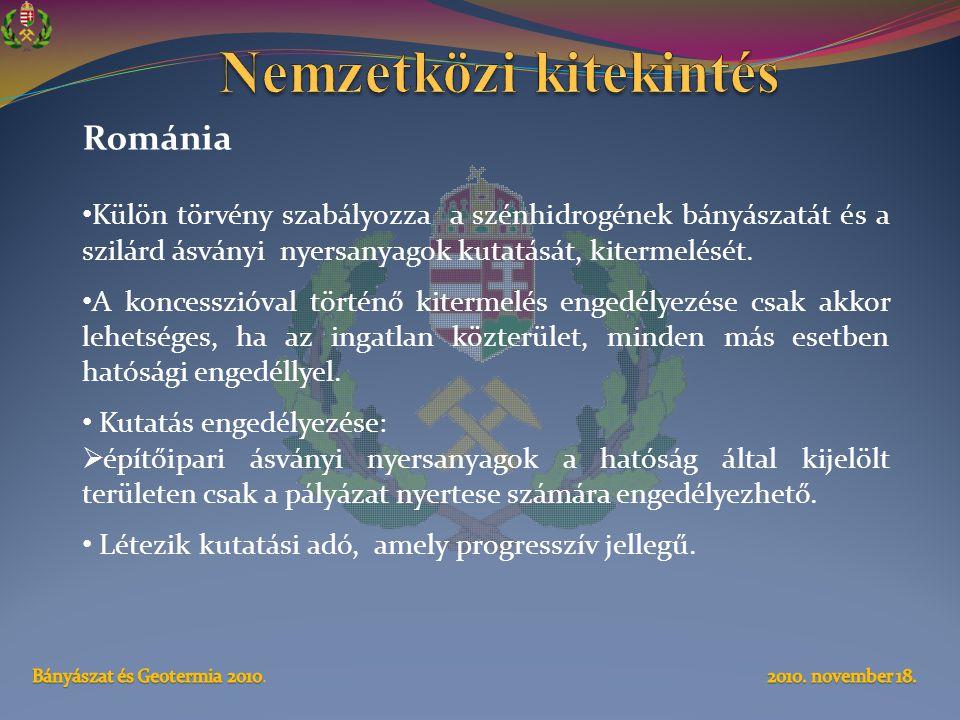 Románia • Külön törvény szabályozza a szénhidrogének bányászatát és a szilárd ásványi nyersanyagok kutatását, kitermelését. • A koncesszióval történő