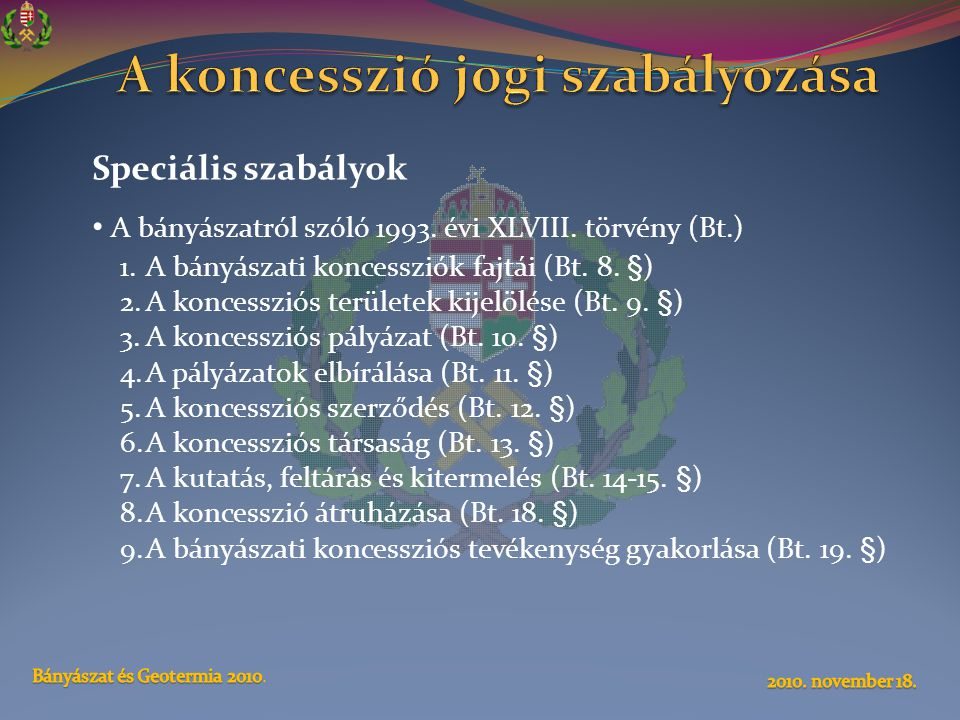 Speciális szabályok • A bányászatról szóló 1993. évi XLVIII. törvény (Bt.) 1.A bányászati koncessziók fajtái (Bt. 8. §) 2.A koncessziós területek kije