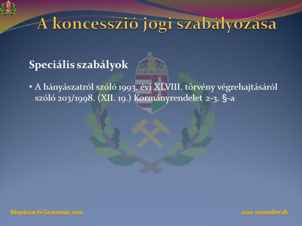Speciális szabályok • A bányászatról szóló 1993. évi XLVIII. törvény végrehajtásáról szóló 203/1998. (XII. 19.) Kormányrendelet 2-3. §-a