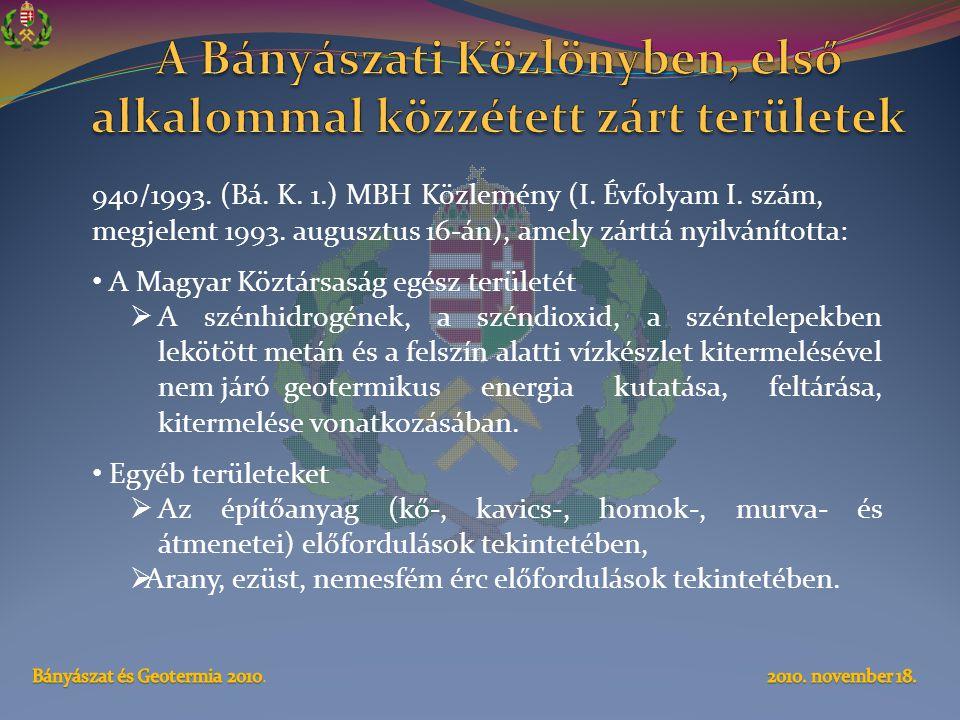 940/1993. (Bá. K. 1.) MBH Közlemény (I. Évfolyam I. szám, megjelent 1993. augusztus 16-án), amely zárttá nyilvánította: • A Magyar Köztársaság egész t