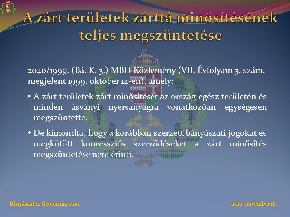 2040/1999. (Bá. K. 3.) MBH Közlemény (VII. Évfolyam 3. szám, megjelent 1999. október 14-én), amely: • A zárt területek zárt minősítését az ország egés