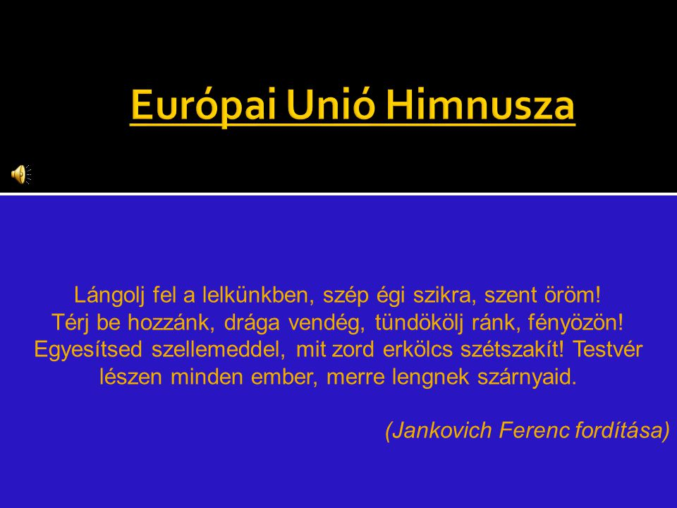 Cím: An die Freude Jelentés: Örömóda Himnusz: 1972 – Szöveg: Friedrich Schiller (németül, 1759 - 1805, német) Dallam: Ludwig von Beethoven (1770 - 182