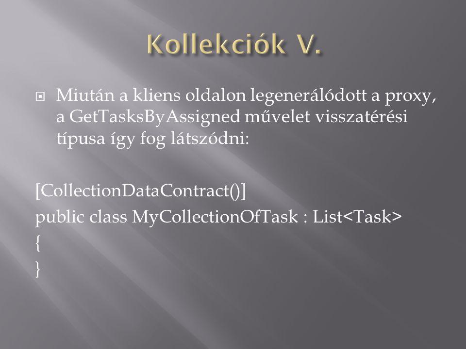  Miután a kliens oldalon legenerálódott a proxy, a GetTasksByAssigned művelet visszatérési típusa így fog látszódni: [CollectionDataContract()] public class MyCollectionOfTask : List { }