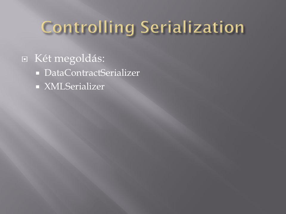  Két megoldás:  DataContractSerializer  XMLSerializer