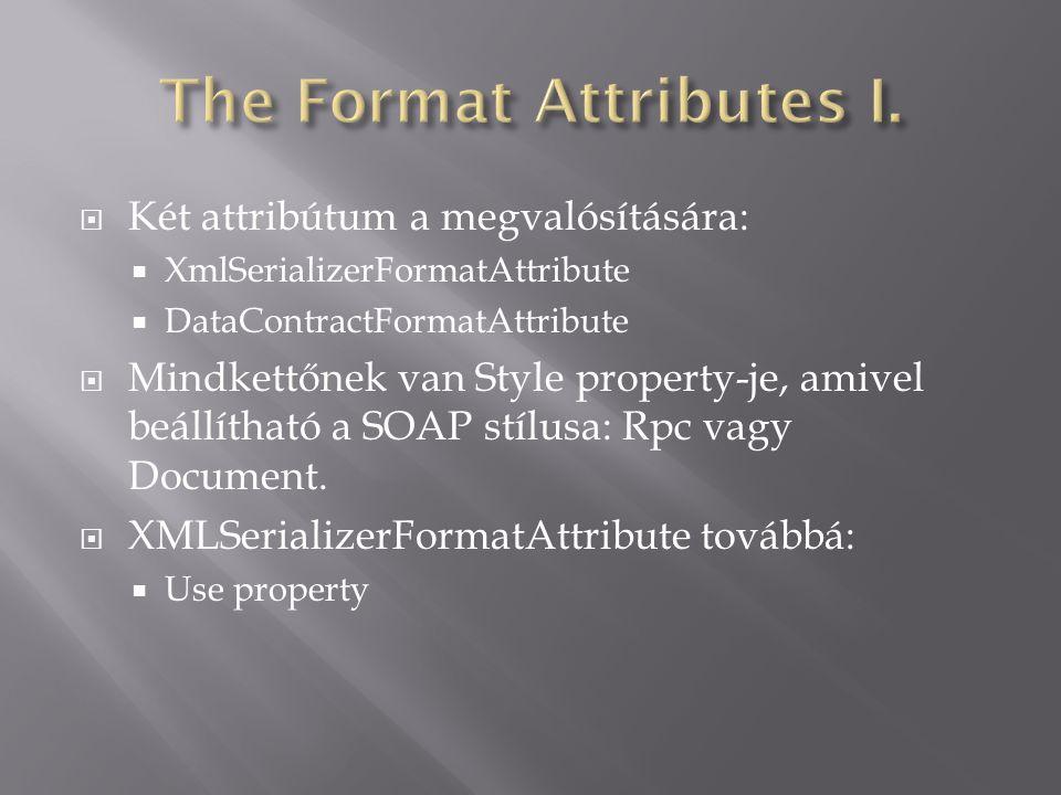  Két attribútum a megvalósítására:  XmlSerializerFormatAttribute  DataContractFormatAttribute  Mindkettőnek van Style property-je, amivel beállítható a SOAP stílusa: Rpc vagy Document.