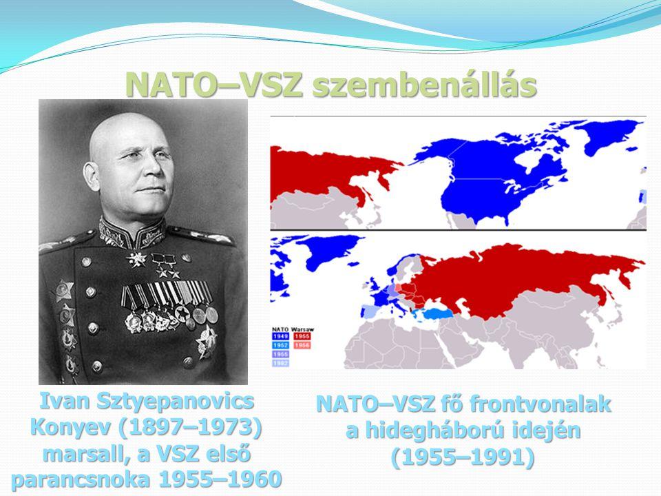 NATO–VSZ szembenállás Ivan Sztyepanovics Konyev (1897–1973) marsall, a VSZ első parancsnoka 1955–1960 NATO–VSZ fő frontvonalak a hidegháború idején (1955–1991)