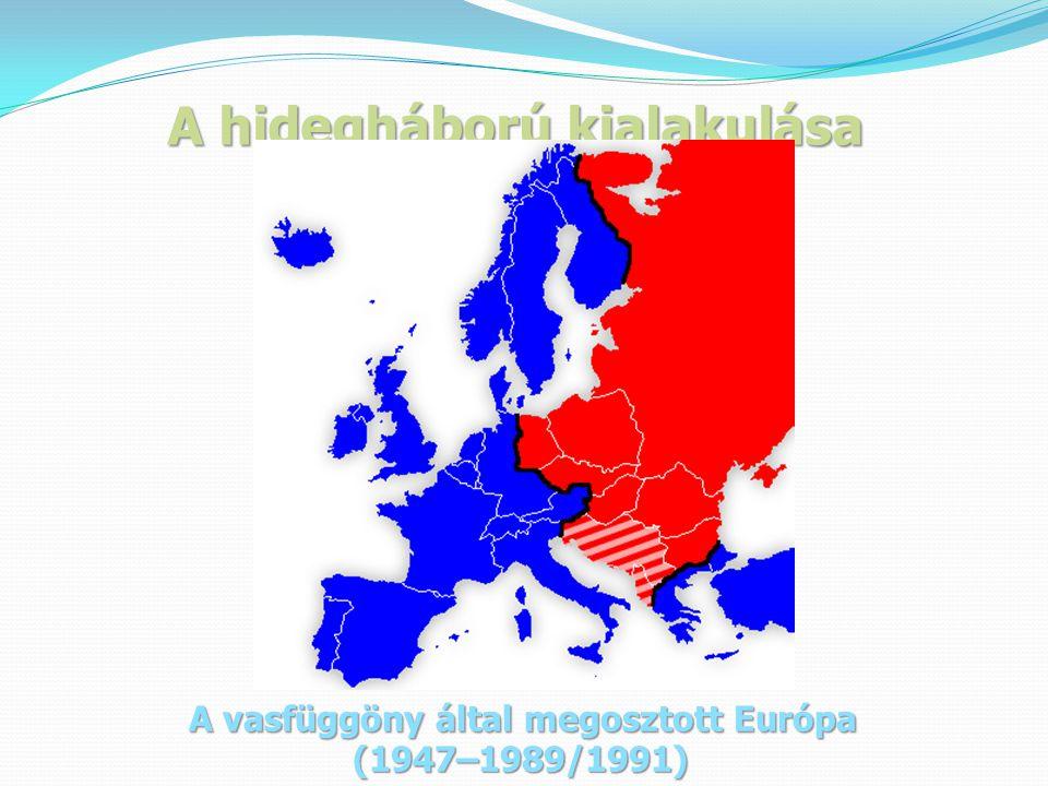 A hidegháború kialakulása A vasfüggöny által megosztott Európa (1947–1989/1991)