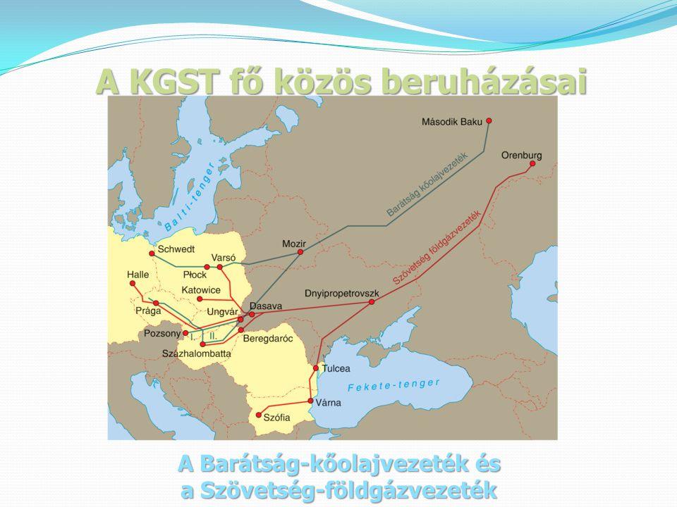 A KGST fő közös beruházásai A Barátság-kőolajvezeték és a Szövetség-földgázvezeték