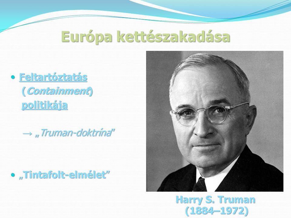 """Európa kettészakadása  Feltartóztatás (Containment) (Containment) politikája politikája → """"Truman-doktrína → """"Truman-doktrína  """"Tintafolt-elmélet Harry S."""