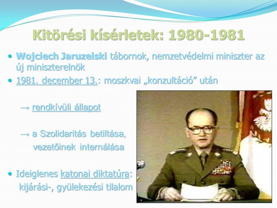 Kitörési kísérletek: 1980-1981  Wojciech Jaruzelski tábornok, nemzetvédelmi miniszter az új miniszterelnök  1981.