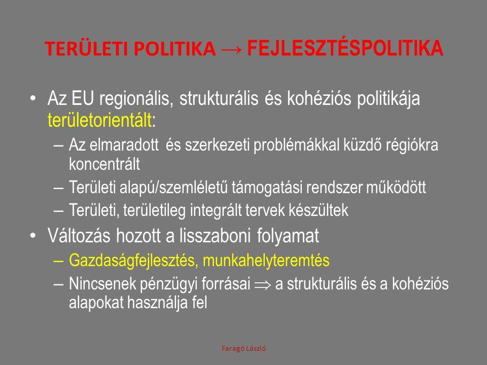 TERÜLETI POLITIKA → FEJLESZTÉSPOLITIKA • Az EU regionális, strukturális és kohéziós politikája területorientált: – Az elmaradott és szerkezeti problém