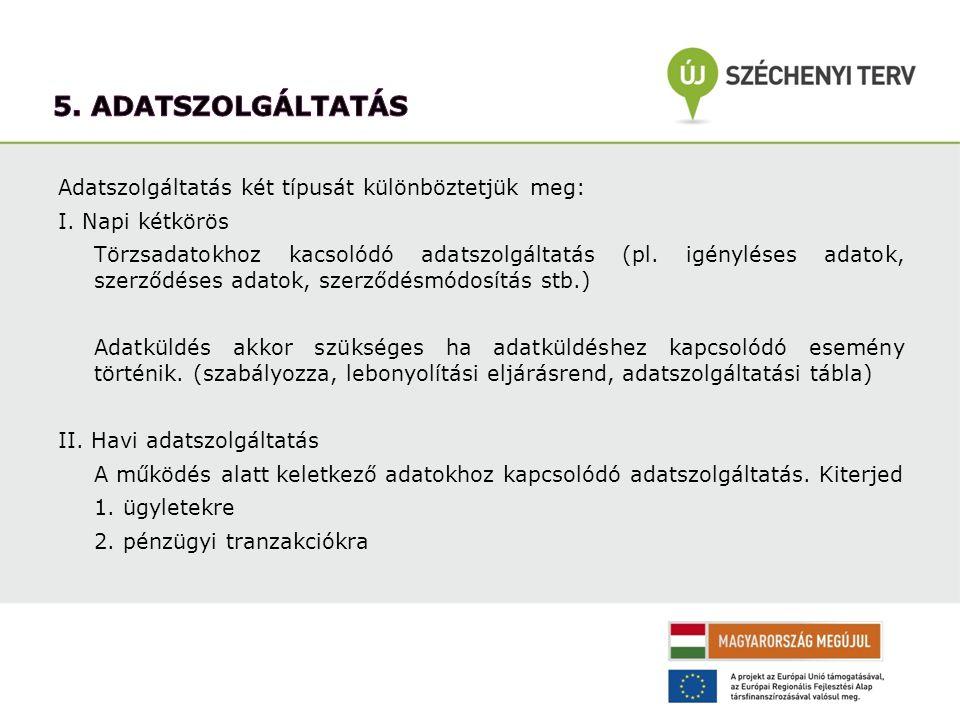 Adatszolgáltatás két típusát különböztetjük meg: I. Napi kétkörös Törzsadatokhoz kacsolódó adatszolgáltatás (pl. igényléses adatok, szerződéses adatok